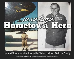 Saratoga Hometown Hero : Jack Wilpers and a Journalist Who Helped Tell His Story